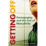 Getting Off: Pornography and the end of masculinity.  Robert Jensen