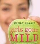 Girls Gone Mild: Young women reclaim self-respect and find it's not bad to be good.  Wendy Shalit