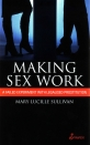 Making Sex Work: A failed experiment with legalised prostitution.  Mary Lucille Sullivan