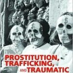 Prostitution, Trafficking and Traumatic Stress.  Melissa Farley