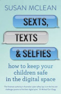 Sexts, Texts & Selfies: how to keep your children safe in the digital space